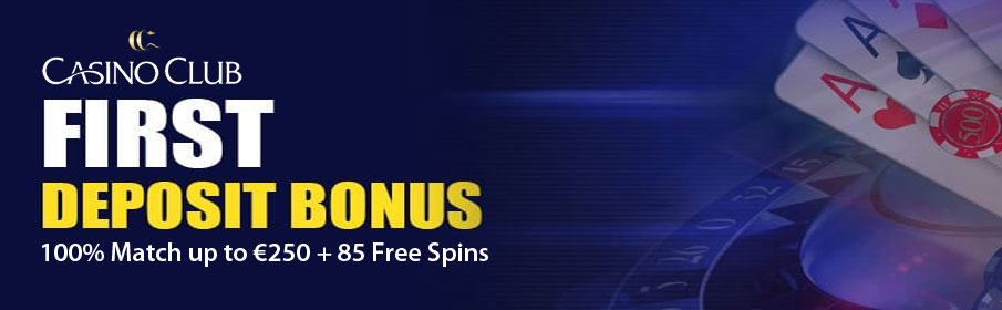 Casino Club First Deposit Offer