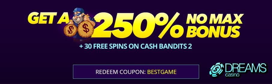 Dreams Casino 250% No Max Bonus & 30 Free Spins