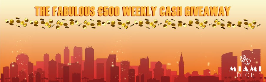 Miami Dice Casino 500€ Weekly Cash Giveaway Bonus