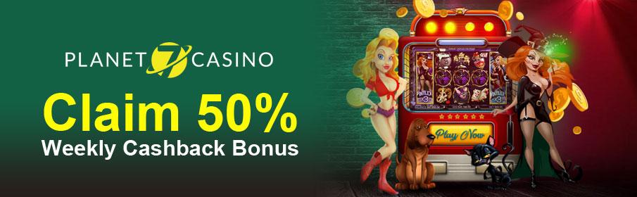 Planet 7 Casino 50% Weekly Cashback Bonus