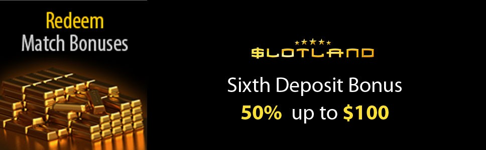 Slotland Casino 50% Sixth Deposit Bonus
