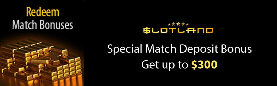 Slotland Casino Special Match Deposit Bonus