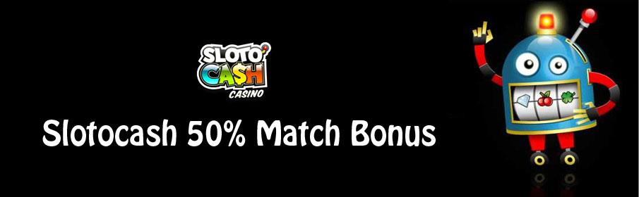 Sloto'Cash Casino 50% Match Bonus