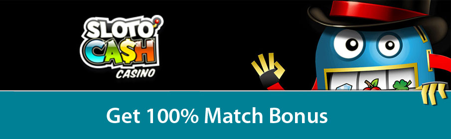 Sloto'Cash Casino 100% Match Bonus