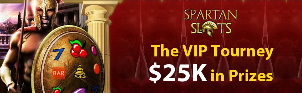 Spartan Slots Casino The VIP Tourney with $25K in Prizes
